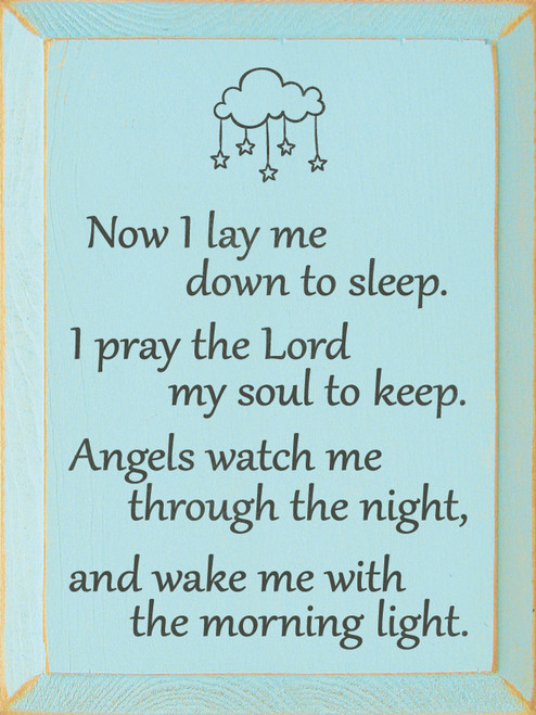 Now I lay me down to sleep. I pray the Lord my soul to keep. Angels watch me through the night, and wake me with the morning light. (cloud and stars)