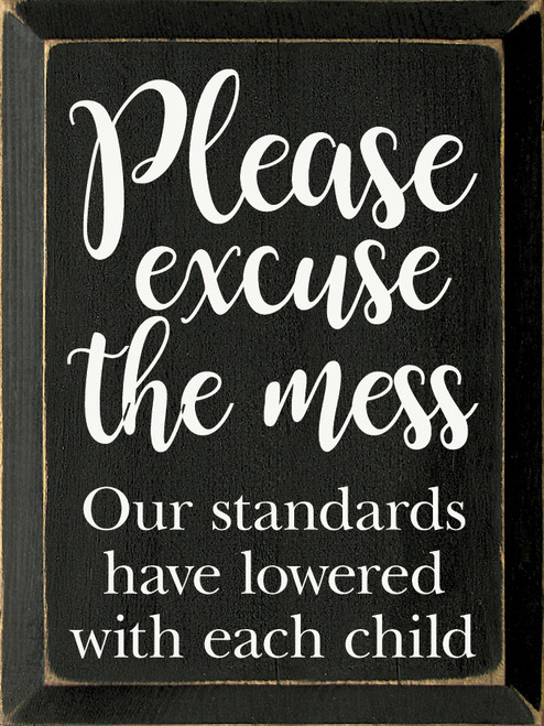 Please excuse the mess. Our standards have lowered with each child