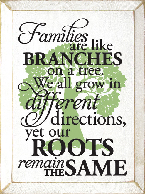 Families are like branches on a tree. We all grow in different directions, yet our roots remain the same