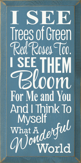 I see trees of green, red roses too. I see them bloom, for me and you. And I think to myself, what a wonderful world.