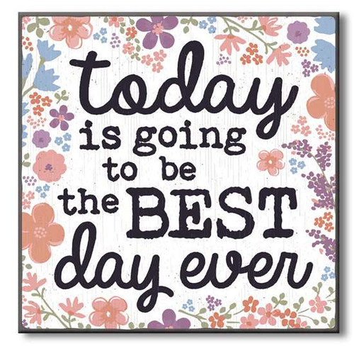 "Today Is Going To Be The Best Day Ever  6""x6""x1"" Self-Standing Block Wood Sign"