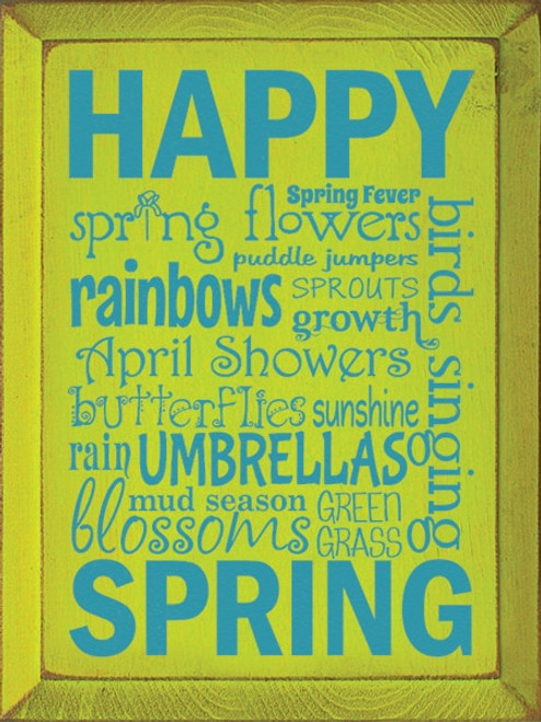 Happy Spring - Spring Fever - Spring Flowers - Puddle Jumpers - Birds Singing - Rainbows - Sprouts - Growth - April Showers - Butterflies - Sunshine - Rain - Umbrellas - Mud Season - Blossoms - Green Grass
