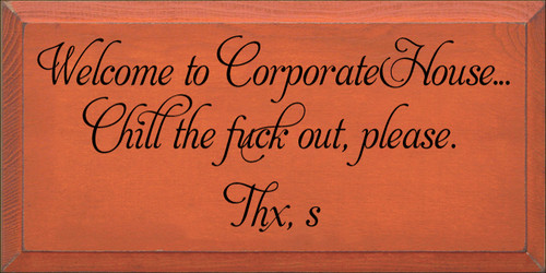 9x18 Burnt Orange with Black text Welcome to CorporateHouse... Chill the fuck out, please. Thx, s