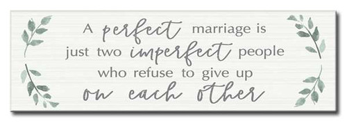 A Perfect Marriage Is Just Two Imperfect People Who Refuse To Give Up On Each Other 5inx16in Wood Sign