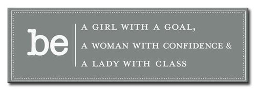 Be A Girl With A Goal, A Woman With Confidence & A Lady With Class 5in X 16in Wood Sign