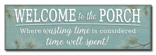Welcome To The Porch Where Wasting Time Is Considered Time Well Spent! 5in X 16in