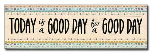 Today Is A Good Day For A Good Day 5in X 16in Wooden Sign
