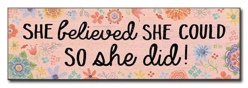 She Believed She Could So She Did! 5in X 16in Wooden Sign With Flowers