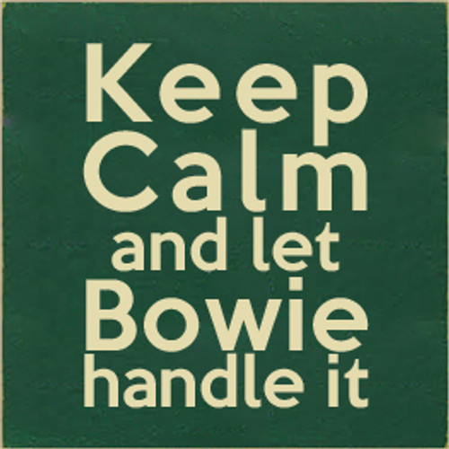 7x7 Dark Green board with Cream text  Keep Calm and Let Bowie Handle It