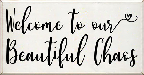 24x46 White board with Black text Welcome to our Beautiful Chaos