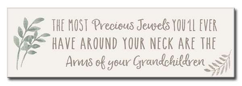 The Most Precious Jewels You'll Ever Have Around Your Neck Are The Arms Of Your Grandchildren  - 5X16 Wooden Sign