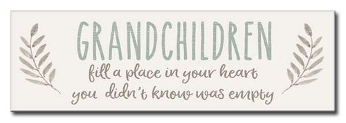 Grandchildren Fill A Place In Your Heart You Didn't Know Was Empty - 5X16 Wood Sign