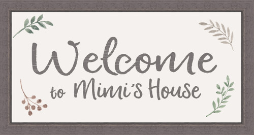 Welcome To Mimi's House - 8X15 Farmhouse Frame