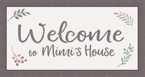 Welcome To Mimi's House - 8X15 Farmhouse Frame