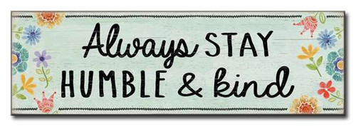 Always Stay Humble & Kind 16 x 5  Wood Sign