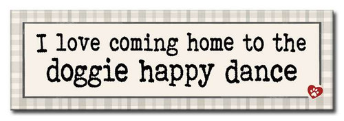 I Love Coming Home To The Doggie Happy Dance 16 x 5 Wood Sign