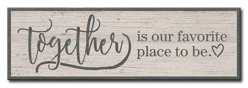 Together Is Our Favorite Place To Be  16 X 5 Wood Sign