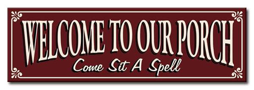 """Welcome To Our Porch Come Sit A Spell 16x5"""" Wooden Sign"""