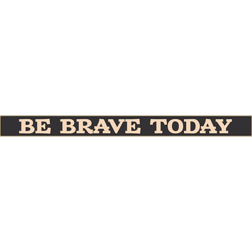 """Be Brave Today 18"""" Skinny Wooden Sign"""