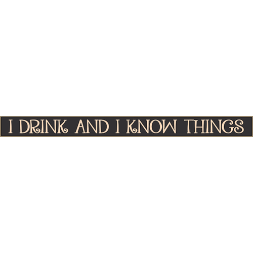 I Drink And I Know Things  18 Inch Skinny Wooden Sign Shelf Sitter