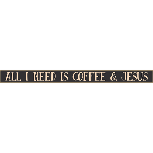 "All I Need Is Coffee And Jesus 18"" Skinny Wooden Sign Funny Saying"