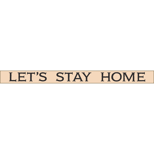 """Let's Stay Home 18"""" Skinny Wooden Sign Romantic Sayings Family"""
