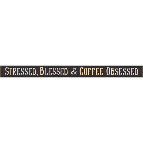 "Stressed Blessed And Coffee Obsessed  18"" Skinny Cute Wooden Sign"