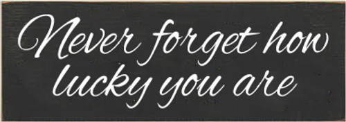 3.5x10 Charcoal board with White text  Never Forget How Lucky You Are