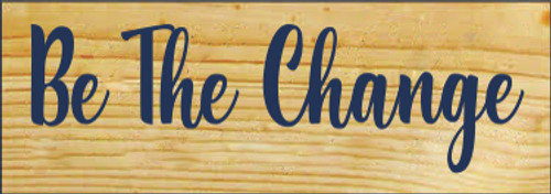 3.5x10 Poly board with Navy Blue text  Be The Change