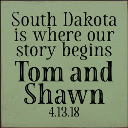 7x7 Sage board with Black text South Dakota is where our story begins Tom and Shawn April 13th, 2018