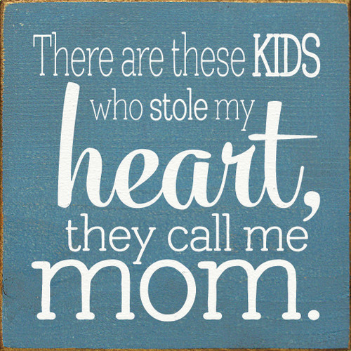 """""""There are these kids who stole my heart, they call me mom."""" Wood Sign"""