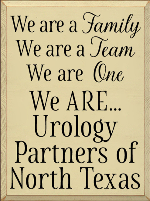 18x24 Cream board with Black text  We are a Family We are a Team We are One We ARE....Urology Partners of North Texas