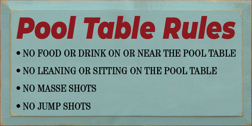 9x18 Sea Blue board with Black and Red text  Pool Table Rules  • NO FOOD OR DRINK ON OR NEAR THE POOL TABLE • NO LEANING OR SITTING ON THE POOL TABLE • NO MASSE SHOTS • NO JUMP SHOTS