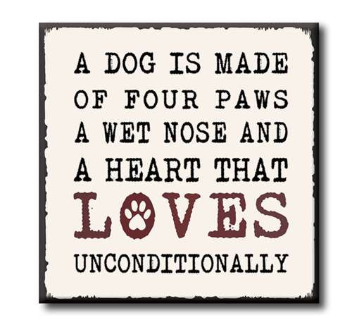 """A Dog Is Made Of Four Paws, A Wet Nose And A Heart That Loves Unconditionally   4""""x4"""" Self-Standing Block Wood Sign"""