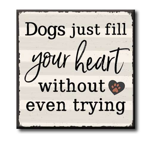 "Dogs Just Fill Your Heart Without Even Trying  4""x4"" Self-Standing Block Wood Sign"