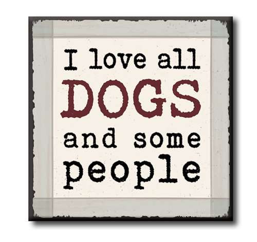 "I Love All Dogs And Some People  4""x4"" Self-Standing Block Wood Sign"