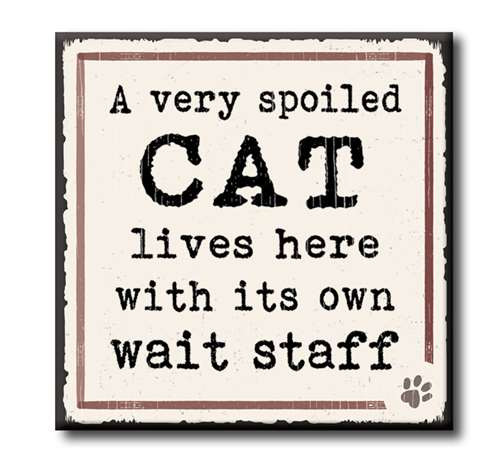 """A Very Spoiled Cat Lives Here With Its Own Wait Staff  4""""x4"""" Self-Standing Block Wood Sign"""