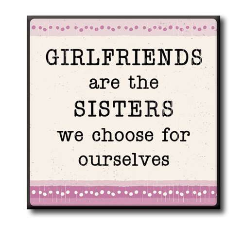 """Girlfriends Are The Sisters We Choose For Ourselves  4""""x4"""" Self-Standing Block Wood Sign"""