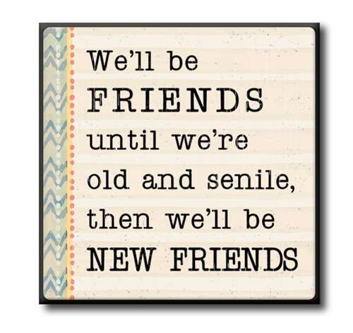 "We'll Be Friends Until We're Old And Senile  4""x4"" Self-Standing Block Wood Sign"