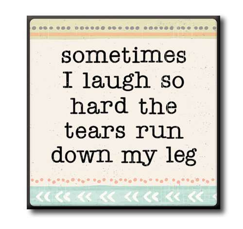 "Sometimes I Laugh So Hard The Tears Run Down My Leg  4""x4"" Self-Standing Block Wood Sign"