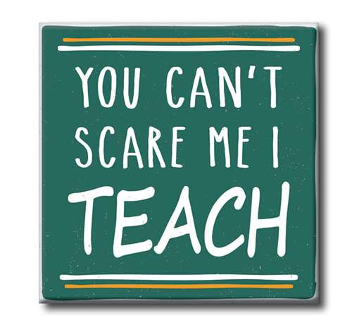 """You Can't Scare Me I Teach  4""""x4"""" Self-Standing Block Wood Sign"""