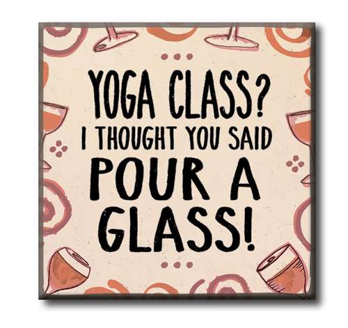 "Yoga Class? I Thought You Said Pour A Glass  4""x4"" Self-Standing Block Wood Sign"
