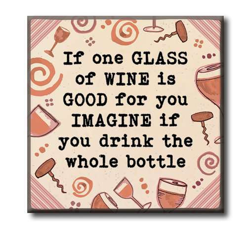"""If One Glass Of Wine Is Good For You, Imagine If You Drink The Whole Bottle 4""""x4"""" Self-Standing Block Wood Sign"""