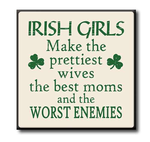 "Irish Girls Make The Prettiest Wives, Best Moms and The Worst Enemies 4""x4"" Self-Standing Block Wood Sign"