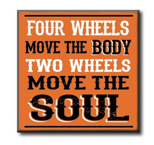 "Four Wheels Move The Body Two Wheels Move The Soul  4""x4"" Self-Standing Block Wood Sign"