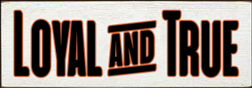 3.5x10 White board with Black and Burnt Orange text  Loyal & True