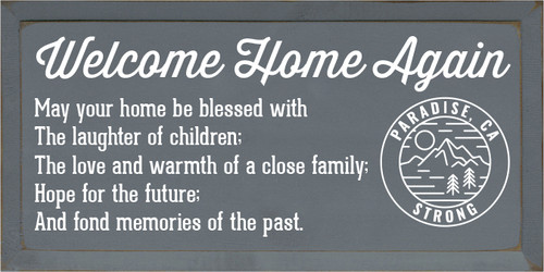 9x18 Slate board with White text  Welcome Home Again  May your home be blessed with The laughter of children; The love and warmth of a close family; Hope for the future; And fond memories of the past.