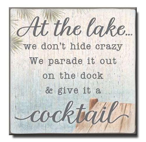 "At The Lake We Don't Hide Crazy We Parade It Out On The Dock & Give It A Cocktail Wooden Sign  6""x6""x1"" Self-Standing Block Wood Sign"