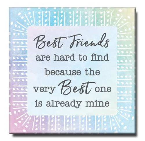 "Best Friends Are Hard To Find Because The Very Best One Is Already Mine Wooden Sign  6""x6""x1"" Self-Standing Block Wood Sign"