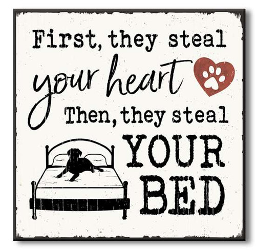 "First, They Steal Your Heart Then, They Steal Your Bed Wooden Sign  6""x6""x1"" Self-Standing Block Wood Sign"